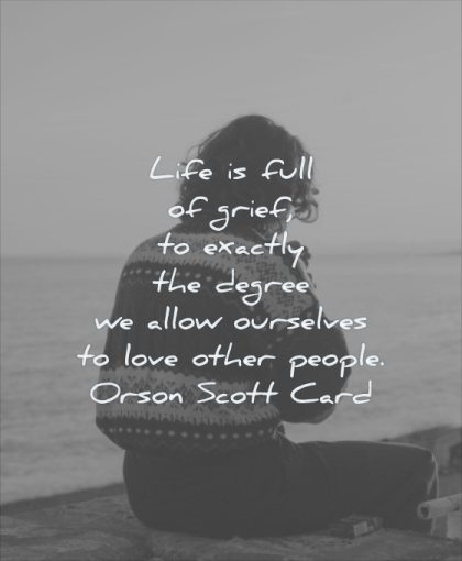 grief quotes life full exactly degree allow ourselves love other people orson scott card wisdom woman water