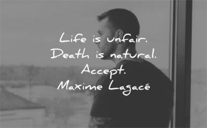 grief quotes life unfair death natural accept maxime lagace wisdom man