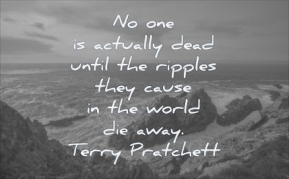 grief quotes actually dead until ripples they cause world die away terry pratchett wisdom water sea