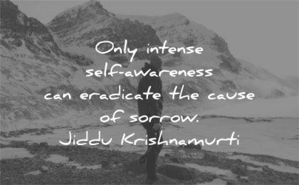 grief quotes intense self awareness eradicate cause sorrow jiddu krishnamurti wisdom man nature winter