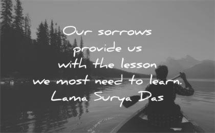 grief quotes sorrows provide with lesson most need learn lama surya das wisdom man lake nature