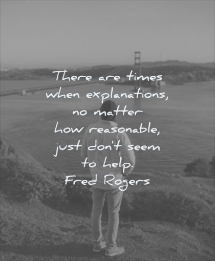 grief quotes there times when explanations matter how reasonable just dont seem help fred rogers wisdom man nature bridge solitude
