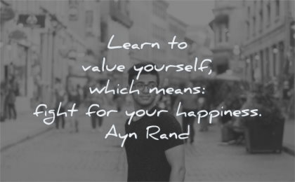 happiness quotes learn value yourself which means fight ayn rand wisdom man