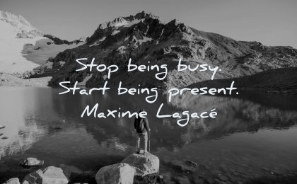 happiness quotes stop being busy start present maxime lagace wisdom man lake winter
