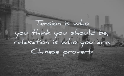 happiness quotes tension who you think should relaxation are chinese proverb wisdom man sitting grass