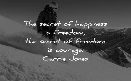 happiness quotes secret freedom courage carrie jones wisdom man snowboard