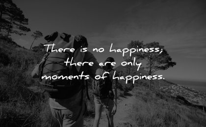 happiness quotes only moments wisdom hiking group people
