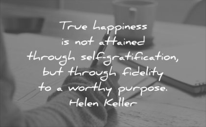 happiness quotes true attained through self gratification through fidelity worthy purpose helen keller wisdom
