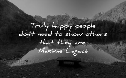 happiness quotes truly happy people dont need show others maxime lagace wisdom lake bench mountains