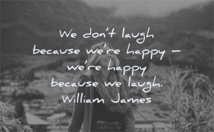 happiness quotes dont laugh because happy william james wisdom woman