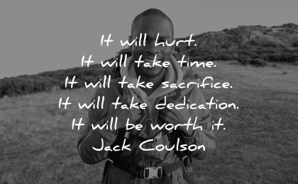 hard times quotes will hurt take time sacrifice dedication worth jack coulson wisdom man smiling nature