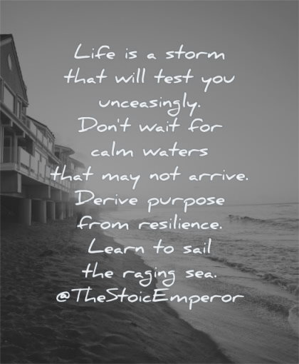 hard times quotes life storm test you unceasingly dont wait calm waters arrive derive purpose stoic emperor wisdom water
