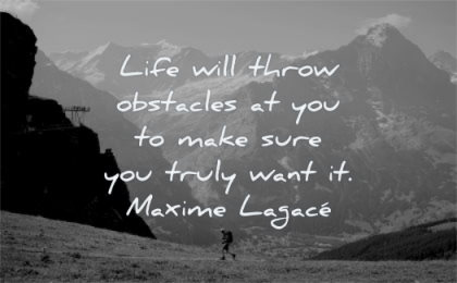 hard times quotes life will throw obstacles you make sure truly want maxime lagace wisdom man hiking nature mountains