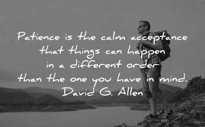 hard times quotes patience calm acceptance things happen different order mind david allen wisdom man nature lake