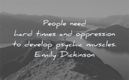 hard times quotes people need oppression develop psychic muscles emily dickinson wisdom mountain nature river man solitude