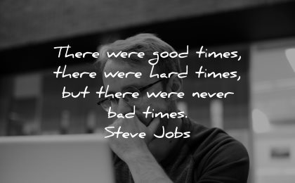 hard times quotes there were good never bad steve jobs wisdom man working laptop