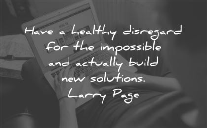 hard work quotes healthy disregard impossible actually build new solutions larry page wisdom man laptop