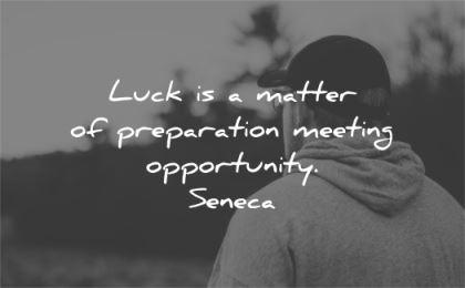 hard work quotes luck matter preparation meeting opportunity seneca wisdom man