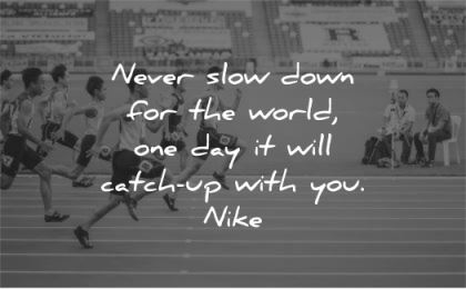 hard work quotes never slow down world catch up nike wisdom race
