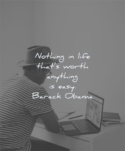hard work quotes nothing life that worth anything easy barack obama wisdom man laptop working