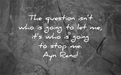 hard work quotes question who going let its stop ayn rand wisdom climbing woman