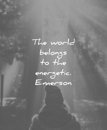 hard work quotes world belongs the energetic ralph waldo emerson wisdom
