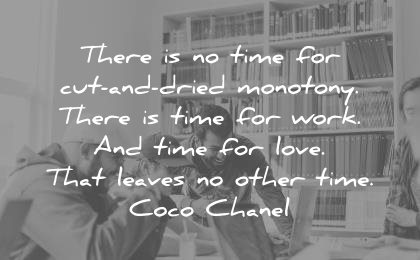 hard work quotes there cut dried monotony love leaves other time coco chanel wisdom