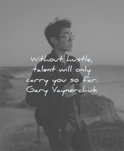 hard work quotes without hustle talent will only carry you far gary vaynerchuk wisdom man standing looking