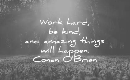 hard work quotes hard be kind amazing things will happen conan obrien wisdom