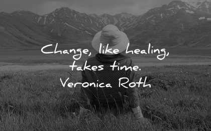 healing quotes change takes time veronica roth wisdom woman sitting