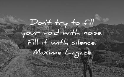 healing quotes dont try fill your world noise silence maxime lagace wisdom man hiking nature mountains