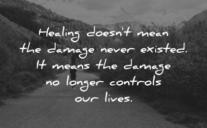 healing quotes healing doesnt mean damage never existed longer controls our lives wisdom path nature