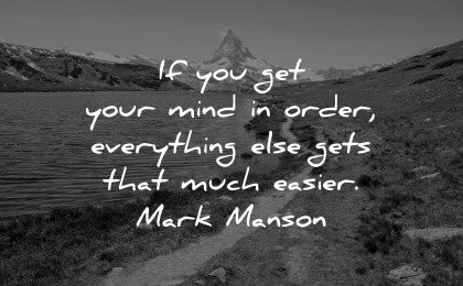 healing quotes get your mind order everything gets much easier mark manson wisdom nature path mountain