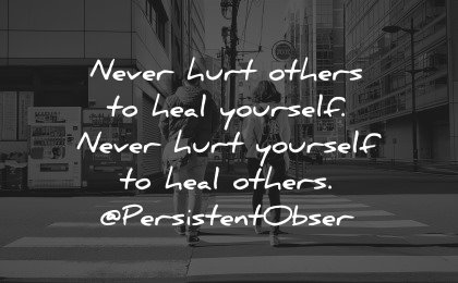 healing quotes never hurt others heal yourself persistent observer wisdom people walking street