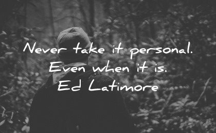healing quotes never take personal even when ed latimore wisdom man nature