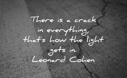 healing quotes crack everything thats light gets leonard cohen wisdom