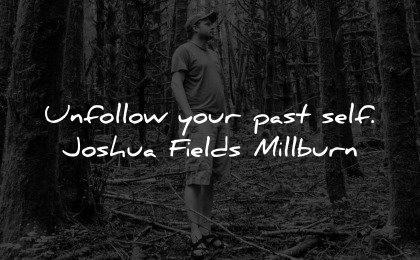 healing quotes unfollow your past self joshua fields millburn wisdom man nature