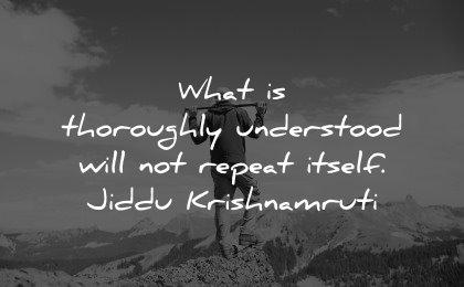healing quotes thoroughly understood not repeat itself jiddu krishnamurti wisdom man nature mountains