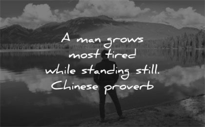 health quotes man grows tired while standing still chinese proverb wisdom man water nature