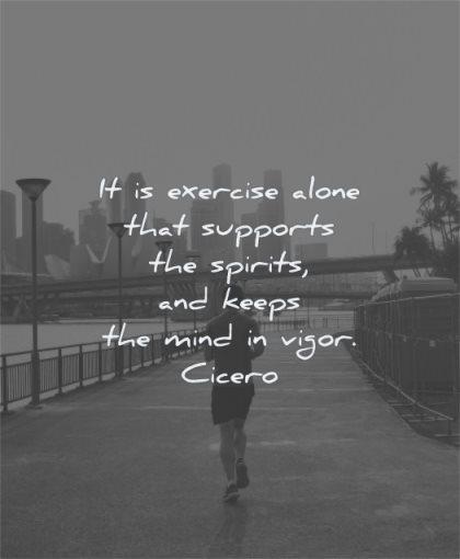 health quotes exercise alone supports spirits keeps mind vigor cicero wisdom man running sidewalk