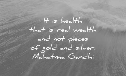 health quotes that real wealth not pieces gold silver mahatma gandhi wisdom