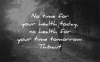 health quotes time today tomorrow thibaut wisdom woman walking nature outdoors