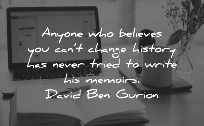 history quotes anyone believes cant change never tried write memoirs david ben gurion wisdom laptop book coffee