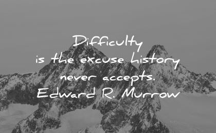 history quotes difficulty excuse never accepts edward murrow wisdom mountains winter snow
