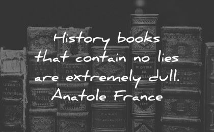 history quotes books contain lies extremely dull anatole france wisdom