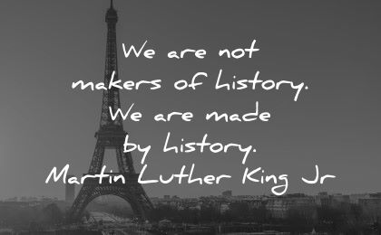 history quotes makers made martin luther king jr wisdom paris eiffel tour