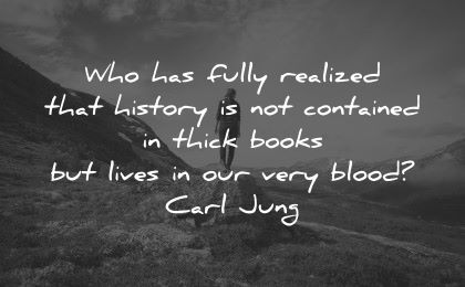 history quotes fully realized contained thick books lives very blood carl jung wisdom nature