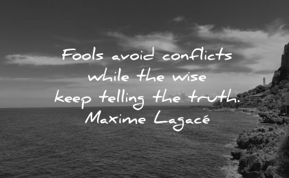 honesty quotes fools avoid conflicts while wise keep telling truth maxime lagace wisdom nature water
