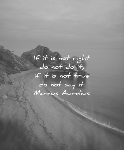 honesty quotes not right do true say marcus aurelius wisdom