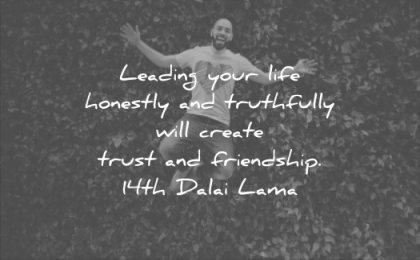 honesty quotes leading your life honestly truthfully will create trust friendship 14th dalai lama wisdom
